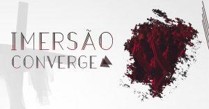 Imersão Converge 2018: despertando vocações, alinhando propósitos.